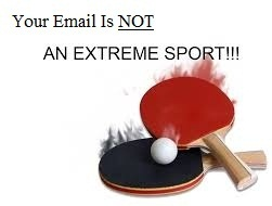 email is not an extreme sport